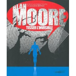 "Alan Moore, ""tisser l'invisible"", sous la direction de Julien Bétan."