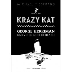 Tisserand Michael: Krazy Kat, Georges Herriman, une vie en noir et blanc.